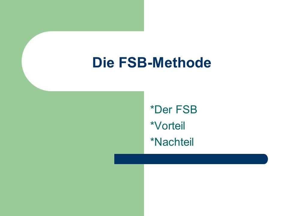 Die FSB-Methode *Der FSB *Vorteil *Nachteil