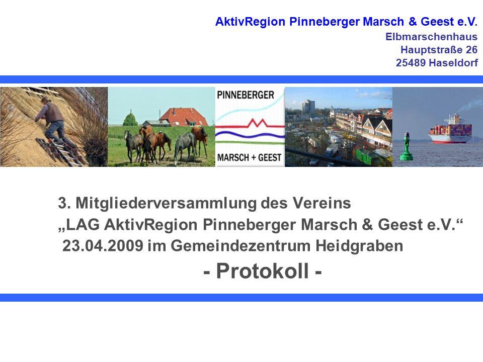"""3. Mitgliederversammlung des Vereins """"LAG AktivRegion Pinneberger Marsch & Geest e.V."""" 23.04.2009 im Gemeindezentrum Heidgraben - Protokoll - AktivReg"""