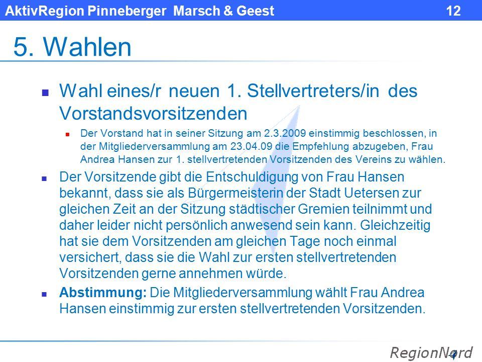 AktivRegion Pinneberger Marsch & Geest 12 5. Wahlen Wahl eines/r neuen 1. Stellvertreters/in des Vorstandsvorsitzenden Der Vorstand hat in seiner Sitz