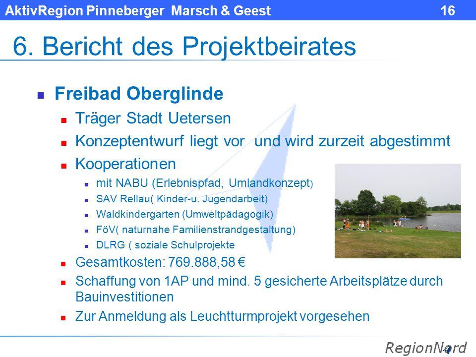 AktivRegion Pinneberger Marsch & Geest 16 6. Bericht des Projektbeirates Freibad Oberglinde Träger Stadt Uetersen Konzeptentwurf liegt vor und wird zu