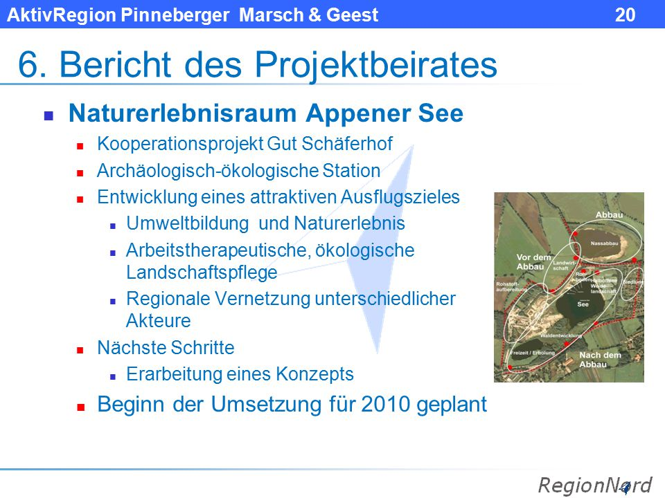 AktivRegion Pinneberger Marsch & Geest 20 6. Bericht des Projektbeirates Naturerlebnisraum Appener See Kooperationsprojekt Gut Schäferhof Archäologisc
