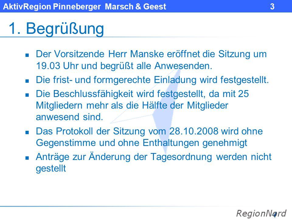 AktivRegion Pinneberger Marsch & Geest 3 1. Begrüßung Der Vorsitzende Herr Manske eröffnet die Sitzung um 19.03 Uhr und begrüßt alle Anwesenden. Die f