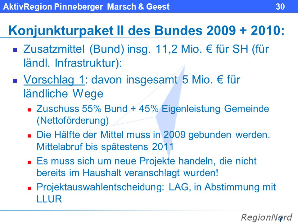 AktivRegion Pinneberger Marsch & Geest 30 Konjunkturpaket II des Bundes 2009 + 2010: Zusatzmittel (Bund) insg. 11,2 Mio. € für SH (für ländl. Infrastr