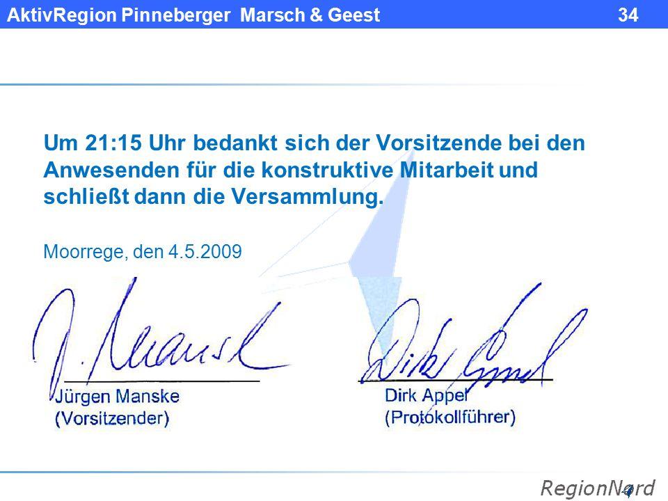 AktivRegion Pinneberger Marsch & Geest 34 Um 21:15 Uhr bedankt sich der Vorsitzende bei den Anwesenden für die konstruktive Mitarbeit und schließt dan