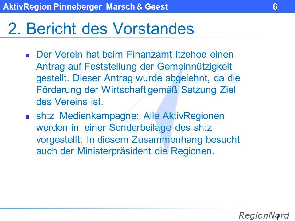 AktivRegion Pinneberger Marsch & Geest 6 2. Bericht des Vorstandes Der Verein hat beim Finanzamt Itzehoe einen Antrag auf Feststellung der Gemeinnützi