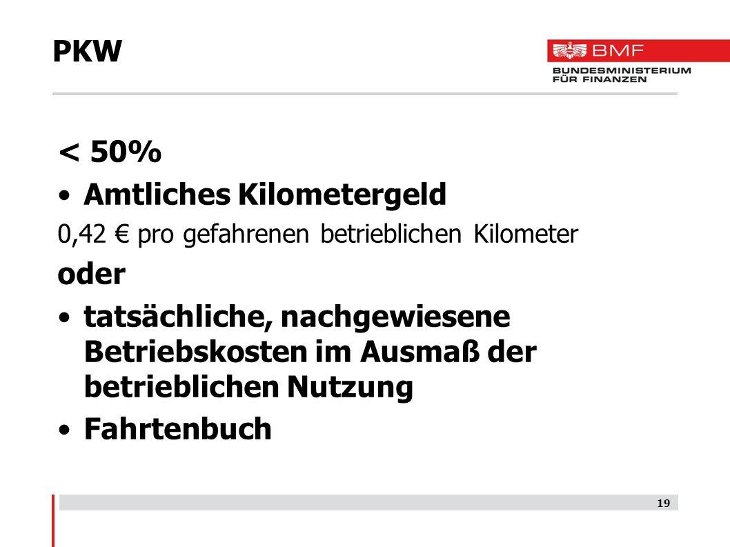 PKW < 50% Amtliches Kilometergeld 0,42 € pro gefahrenen betrieblichen Kilometer oder tatsächliche, nachgewiesene Betriebskosten im Ausmaß der betriebl