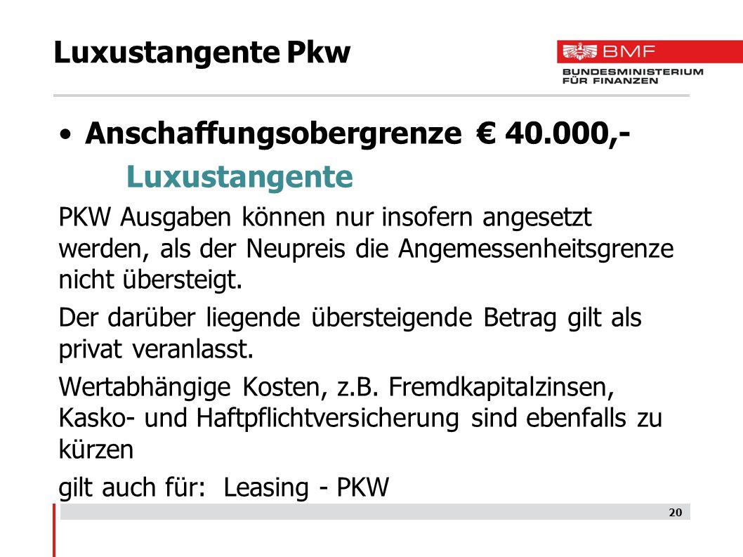 Luxustangente Pkw Anschaffungsobergrenze € 40.000,- Luxustangente PKW Ausgaben können nur insofern angesetzt werden, als der Neupreis die Angemessenhe