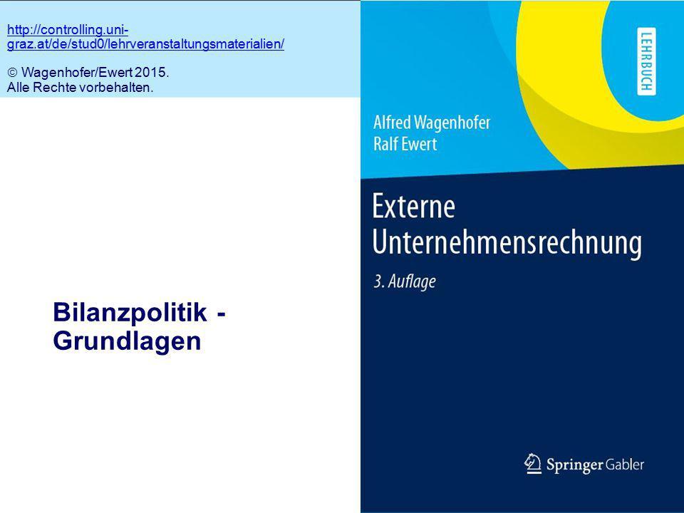 6.1 Bilanzpolitik - Grundlagen http://controlling.uni- graz.at/de/stud0/lehrveranstaltungsmaterialien/  Wagenhofer/Ewert 2015.