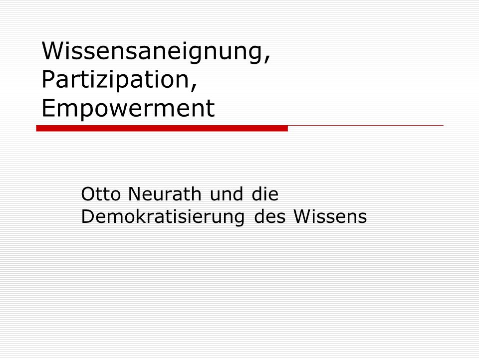 Wissensaneignung, Partizipation, Empowerment Otto Neurath und die Demokratisierung des Wissens