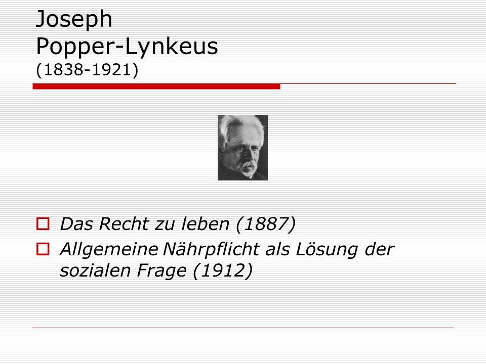 Joseph Popper-Lynkeus (1838-1921)  Das Recht zu leben (1887)  Allgemeine Nährpflicht als Lösung der sozialen Frage (1912)