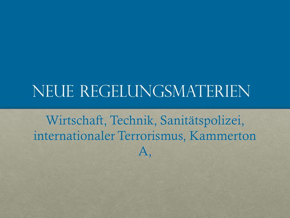 Neue Regelungsmaterien Wirtschaft, Technik, Sanitätspolizei, internationaler Terrorismus, Kammerton A,