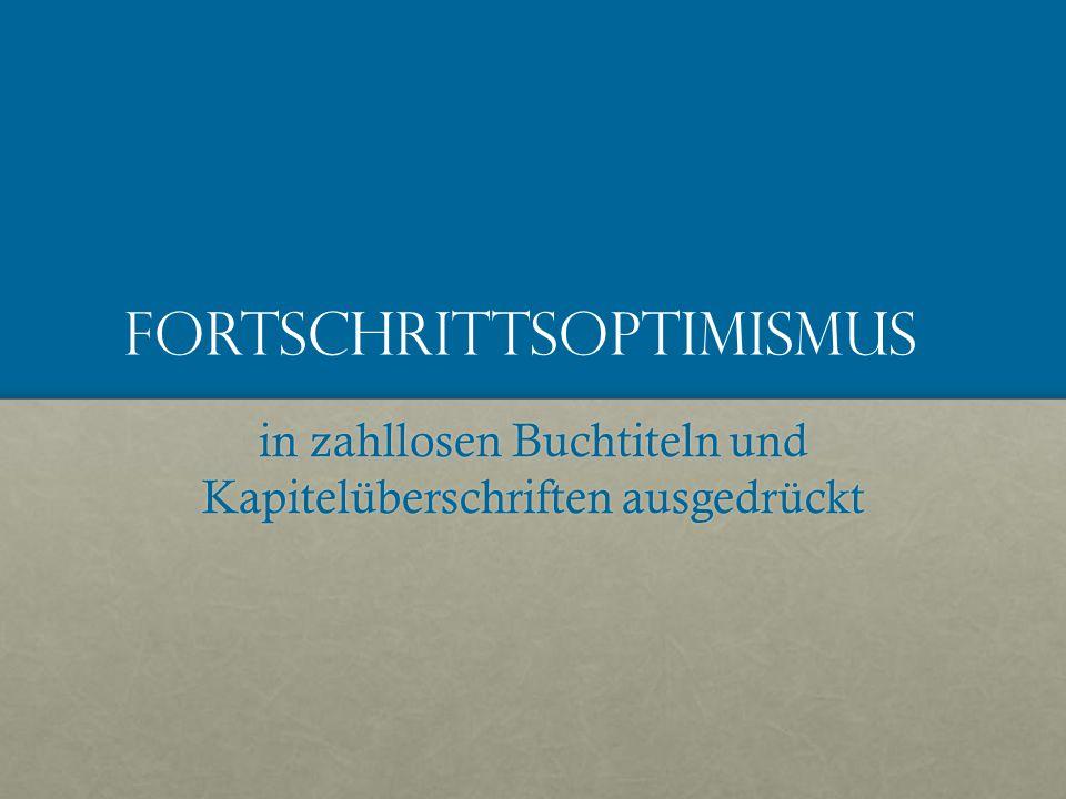 Fortschrittsoptimismus in zahllosen Buchtiteln und Kapitelüberschriften ausgedrückt