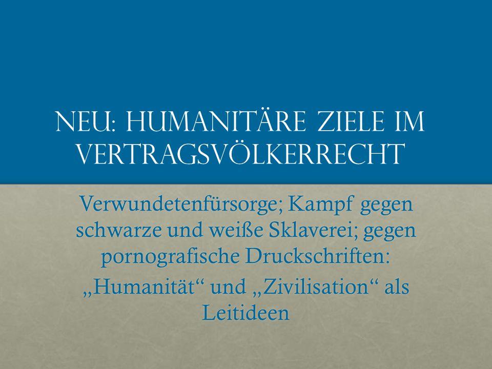 """Neu: Humanitäre ziele im Vertragsvölkerrecht Verwundetenfürsorge; Kampf gegen schwarze und weiße Sklaverei; gegen pornografische Druckschriften: """"Humanität und """"Zivilisation als Leitideen"""
