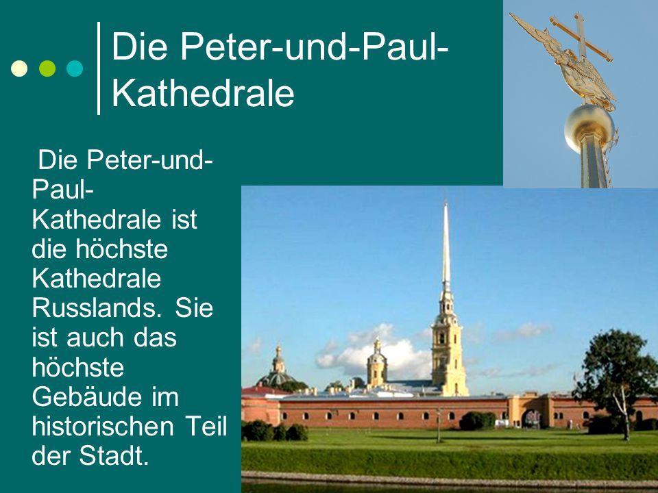 Die Peter-und-Paul- Kathedrale Die Peter-und- Paul- Kathedrale ist die höchste Kathedrale Russlands. Sie ist auch das höchste Gebäude im historischen