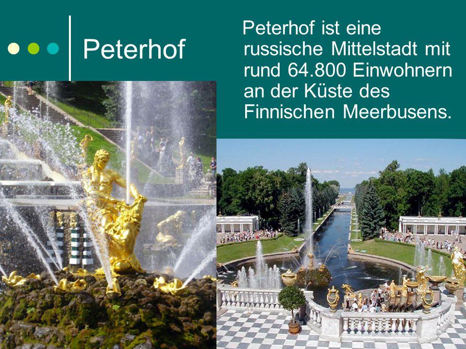 Peterhof Peterhof ist eine russische Mittelstadt mit rund 64.800 Einwohnern an der Küste des Finnischen Meerbusens.