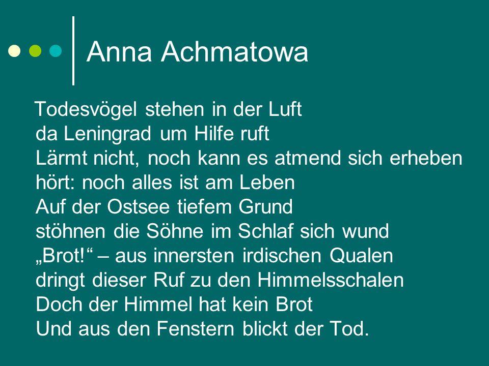 Anna Achmatowa Todesvögel stehen in der Luft da Leningrad um Hilfe ruft Lärmt nicht, noch kann es atmend sich erheben hört: noch alles ist am Leben Au