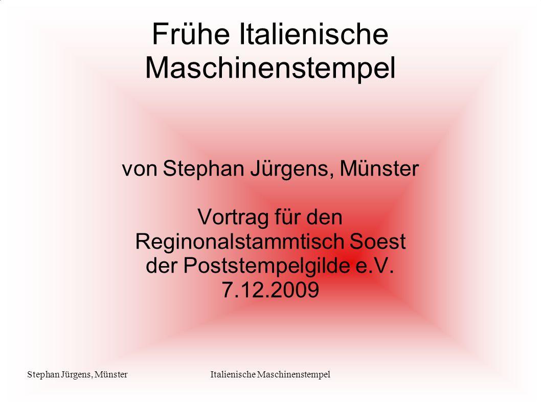 Stephan Jürgens, MünsterItalienische Maschinenstempel Frühe Italienische Maschinenstempel von Stephan Jürgens, Münster Vortrag für den Reginonalstammtisch Soest der Poststempelgilde e.V.