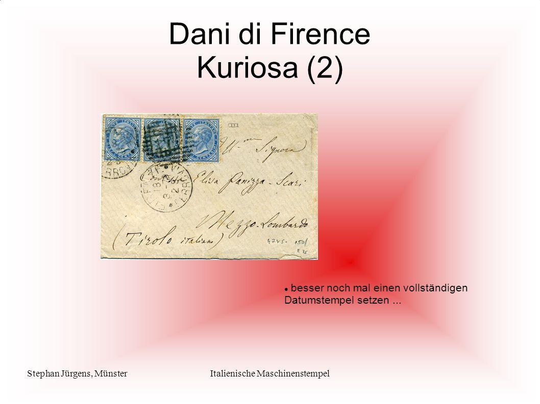 Stephan Jürgens, MünsterItalienische Maschinenstempel Dani di Firence Kuriosa (2) besser noch mal einen vollständigen Datumstempel setzen...