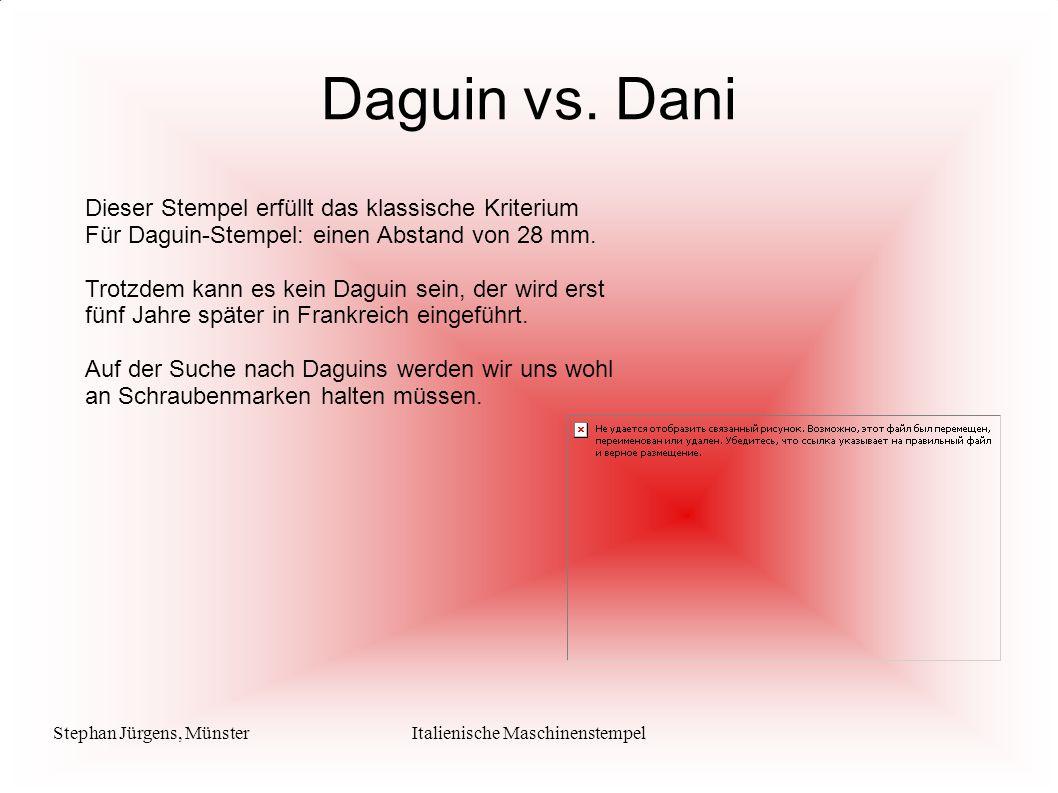 Stephan Jürgens, MünsterItalienische Maschinenstempel Daguin vs. Dani Dieser Stempel erfüllt das klassische Kriterium Für Daguin-Stempel: einen Abstan