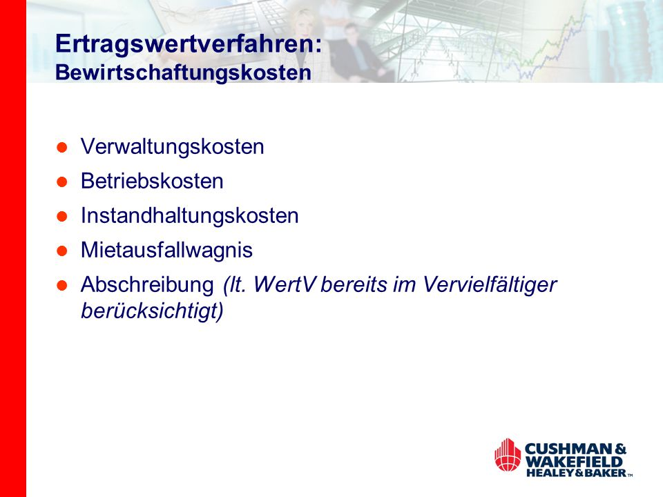 Ertragswertverfahren: Bewirtschaftungskosten Verwaltungskosten Betriebskosten Instandhaltungskosten Mietausfallwagnis Abschreibung (lt.