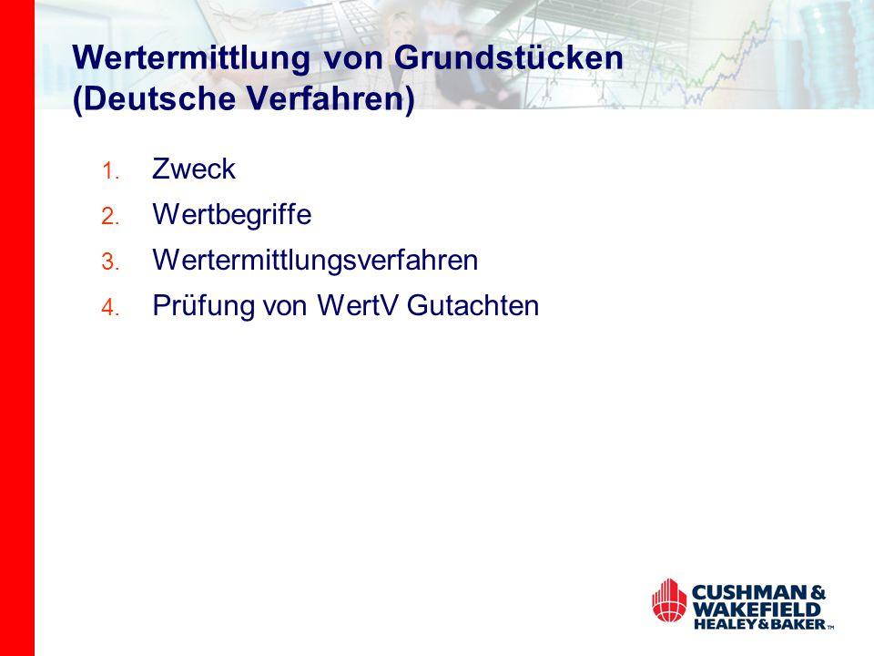 Wertermittlung von Grundstücken (Deutsche Verfahren) 1. Zweck 2. Wertbegriffe 3. Wertermittlungsverfahren 4. Prüfung von WertV Gutachten