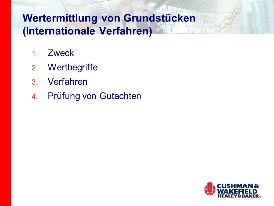 Wertermittlung von Grundstücken (Internationale Verfahren) 1. Zweck 2. Wertbegriffe 3. Verfahren 4. Prüfung von Gutachten