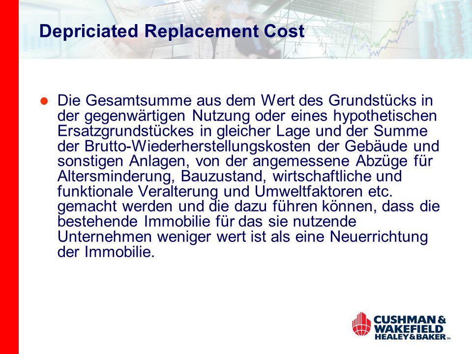Depriciated Replacement Cost Die Gesamtsumme aus dem Wert des Grundstücks in der gegenwärtigen Nutzung oder eines hypothetischen Ersatzgrundstückes in