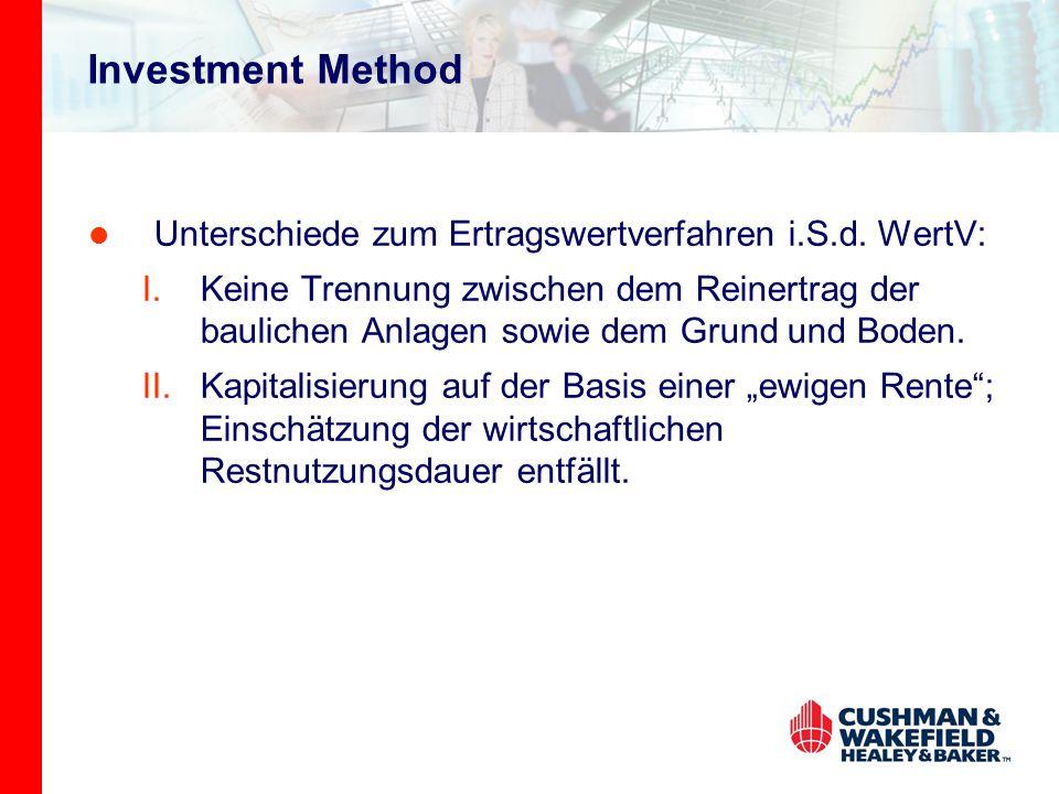 Investment Method Unterschiede zum Ertragswertverfahren i.S.d. WertV: I.Keine Trennung zwischen dem Reinertrag der baulichen Anlagen sowie dem Grund u