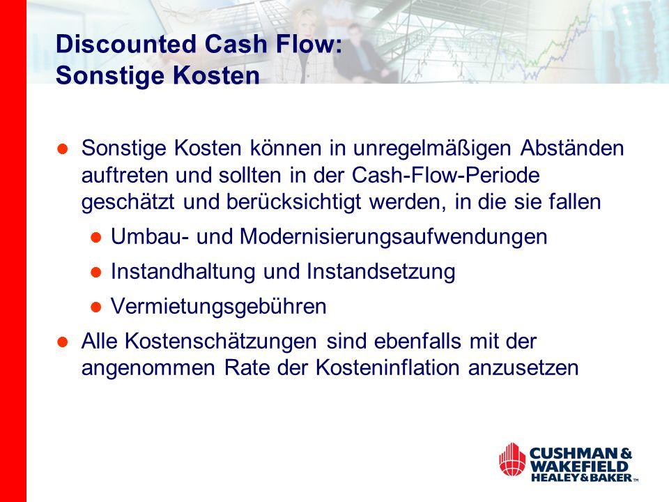 Discounted Cash Flow: Sonstige Kosten Sonstige Kosten können in unregelmäßigen Abständen auftreten und sollten in der Cash-Flow-Periode geschätzt und berücksichtigt werden, in die sie fallen Umbau- und Modernisierungsaufwendungen Instandhaltung und Instandsetzung Vermietungsgebühren Alle Kostenschätzungen sind ebenfalls mit der angenommen Rate der Kosteninflation anzusetzen
