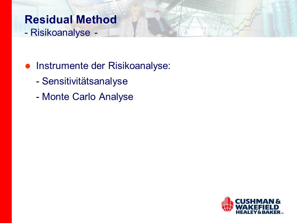Residual Method - Risikoanalyse - Instrumente der Risikoanalyse: - Sensitivitätsanalyse - Monte Carlo Analyse