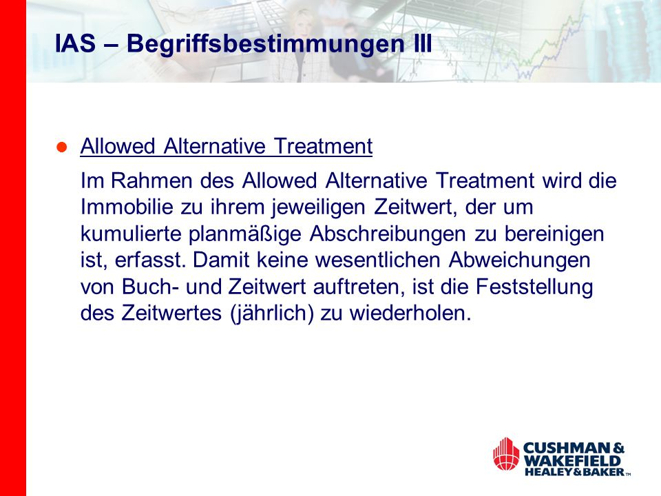 IAS – Begriffsbestimmungen III Allowed Alternative Treatment Im Rahmen des Allowed Alternative Treatment wird die Immobilie zu ihrem jeweiligen Zeitwe