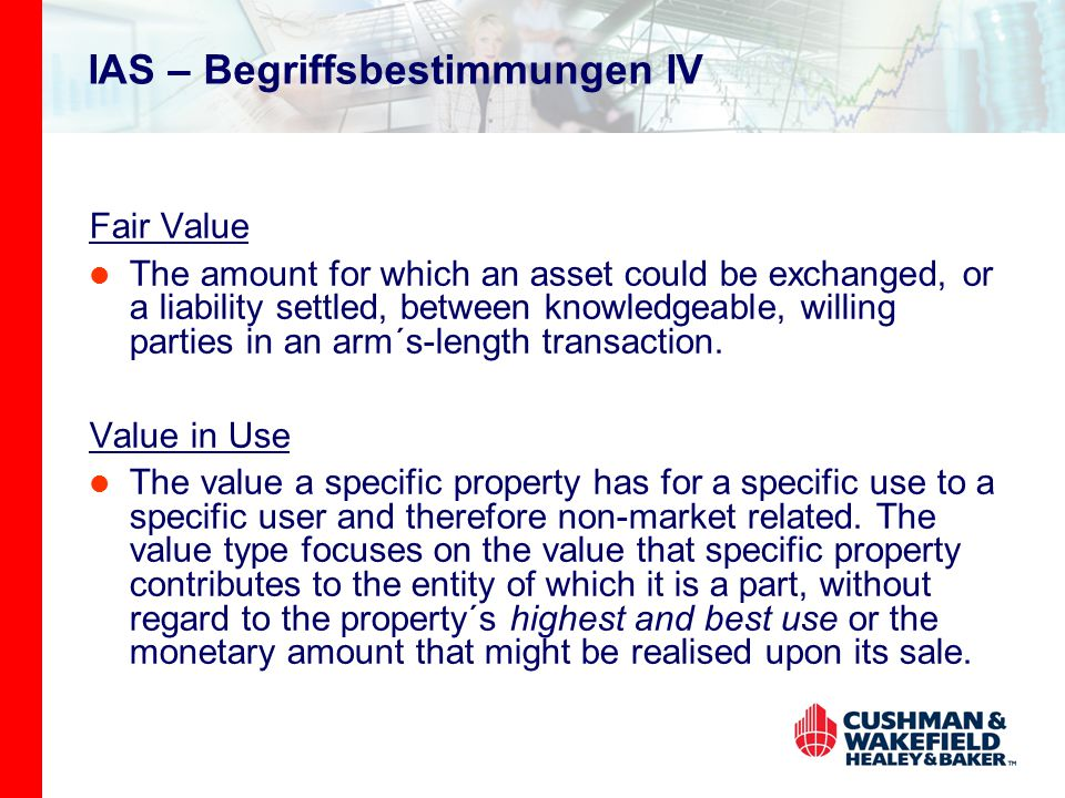 IAS – Begriffsbestimmungen IV Fair Value The amount for which an asset could be exchanged, or a liability settled, between knowledgeable, willing part