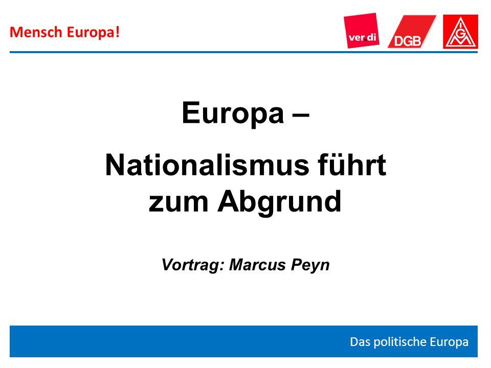Mensch Europa! Das politische Europa Europa – Nationalismus führt zum Abgrund Vortrag: Marcus Peyn