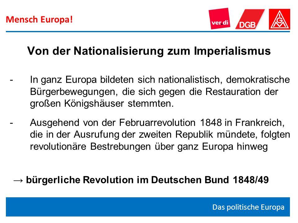 Mensch Europa! Das politische Europa Von der Nationalisierung zum Imperialismus -In ganz Europa bildeten sich nationalistisch, demokratische Bürgerbew