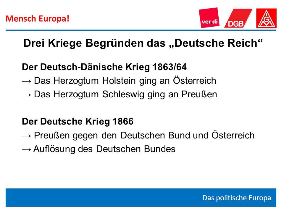 """Mensch Europa! Das politische Europa Drei Kriege Begründen das """"Deutsche Reich"""" Der Deutsch-Dänische Krieg 1863/64 → Das Herzogtum Holstein ging an Ös"""