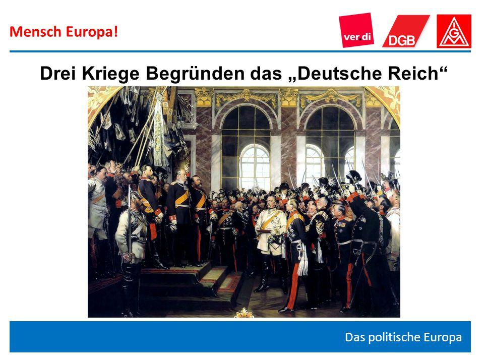 """Mensch Europa! Das politische Europa Drei Kriege Begründen das """"Deutsche Reich"""""""