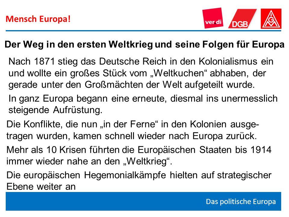 Mensch Europa! Das politische Europa Der Weg in den ersten Weltkrieg und seine Folgen für Europa Nach 1871 stieg das Deutsche Reich in den Kolonialism