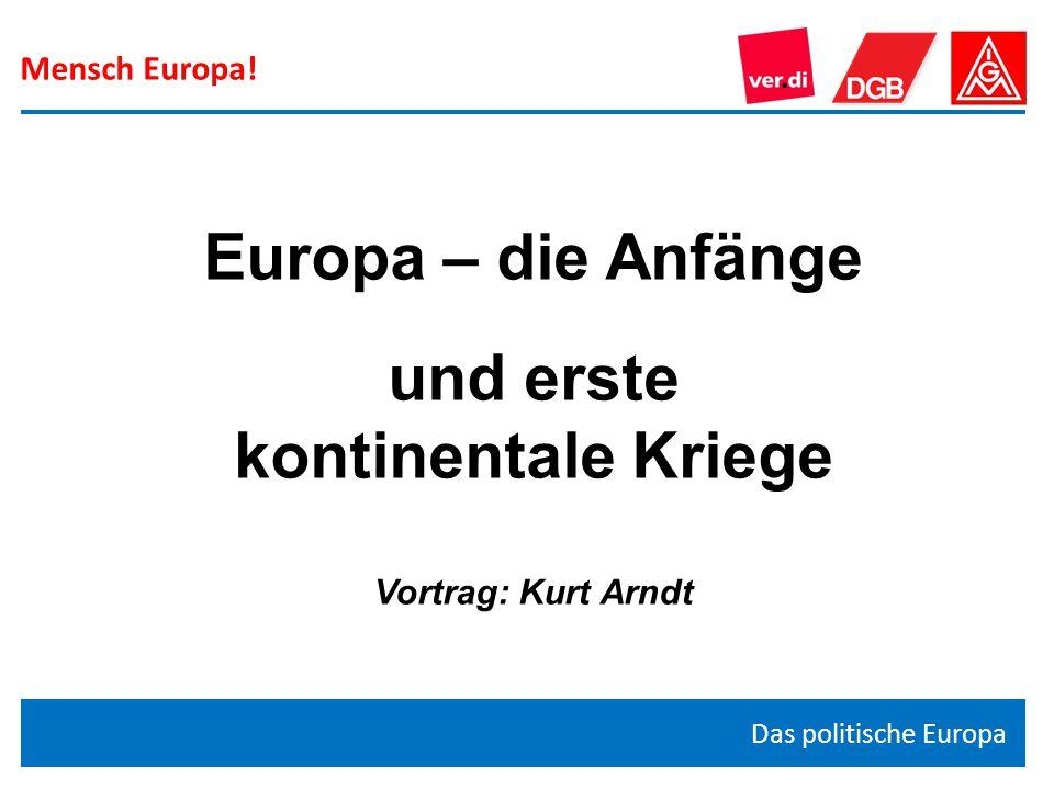 Das politische Europa Europa – die Anfänge und erste kontinentale Kriege Vortrag: Kurt Arndt