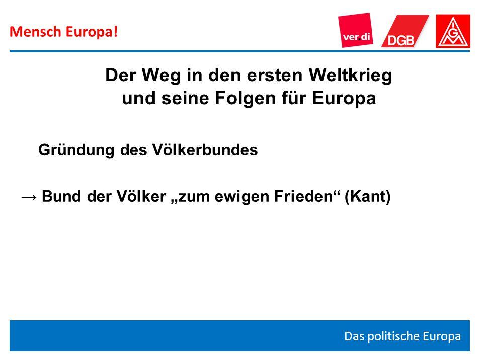 """Mensch Europa! Das politische Europa Gründung des Völkerbundes → Bund der Völker """"zum ewigen Frieden"""" (Kant) Der Weg in den ersten Weltkrieg und seine"""