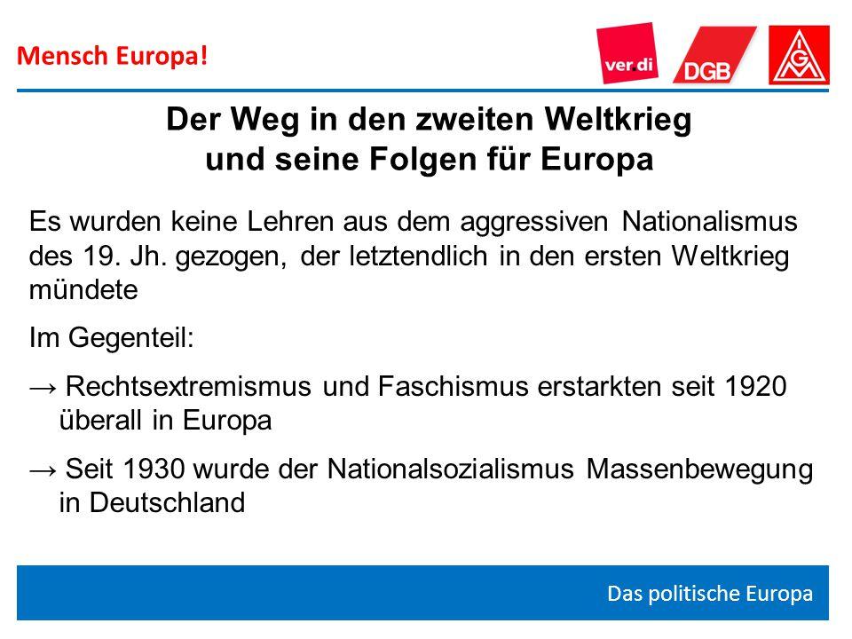 Mensch Europa! Das politische Europa Es wurden keine Lehren aus dem aggressiven Nationalismus des 19. Jh. gezogen, der letztendlich in den ersten Welt
