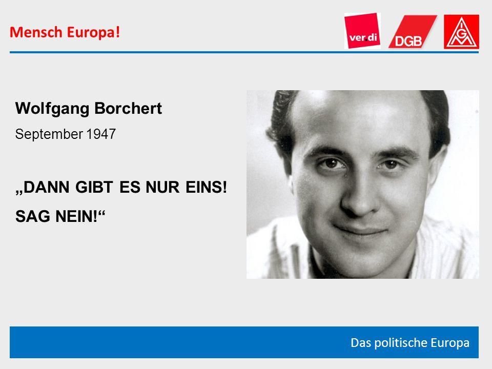 """Mensch Europa! Das politische Europa Wolfgang Borchert September 1947 """"DANN GIBT ES NUR EINS! SAG NEIN!"""""""