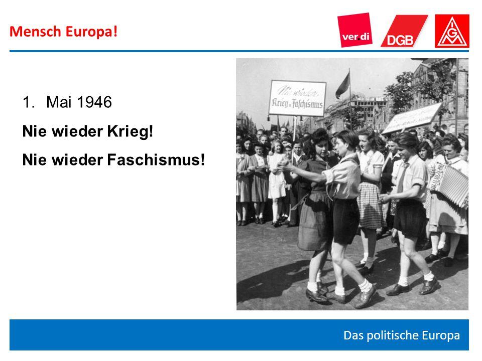 Mensch Europa! Das politische Europa 1.Mai 1946 Nie wieder Krieg! Nie wieder Faschismus!