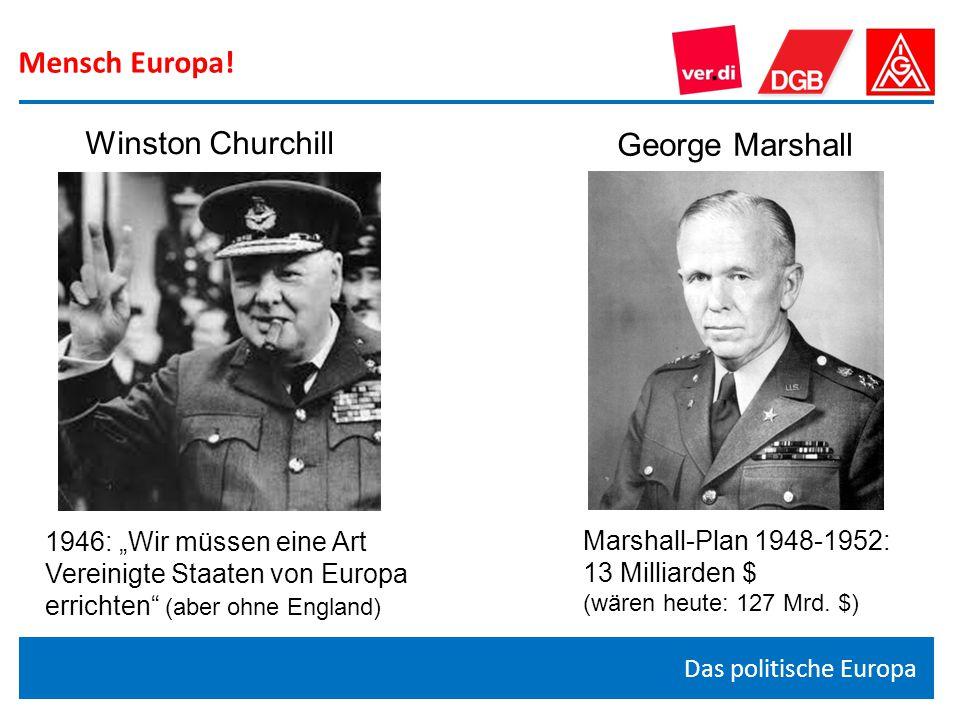 """Mensch Europa! Das politische Europa Winston Churchill George Marshall Marshall-Plan 1948-1952: 13 Milliarden $ (wären heute: 127 Mrd. $) 1946: """"Wir m"""