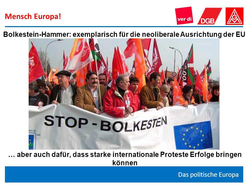 Mensch Europa! Das politische Europa Bolkestein-Hammer: exemplarisch für die neoliberale Ausrichtung der EU … aber auch dafür, dass starke internation