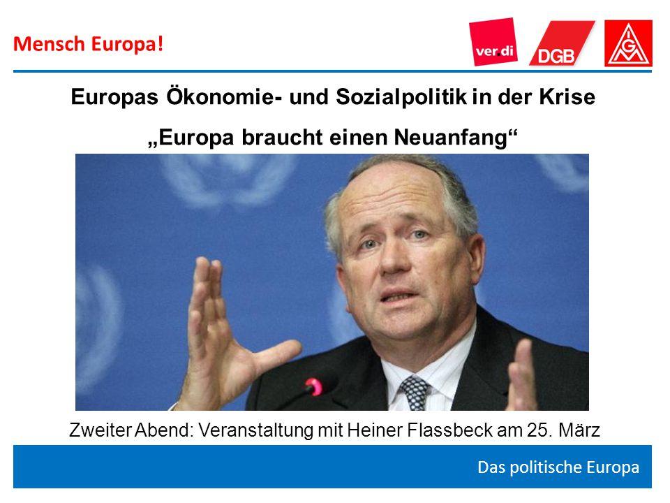 """Mensch Europa! Das politische Europa Europas Ökonomie- und Sozialpolitik in der Krise """"Europa braucht einen Neuanfang"""" Zweiter Abend: Veranstaltung mi"""