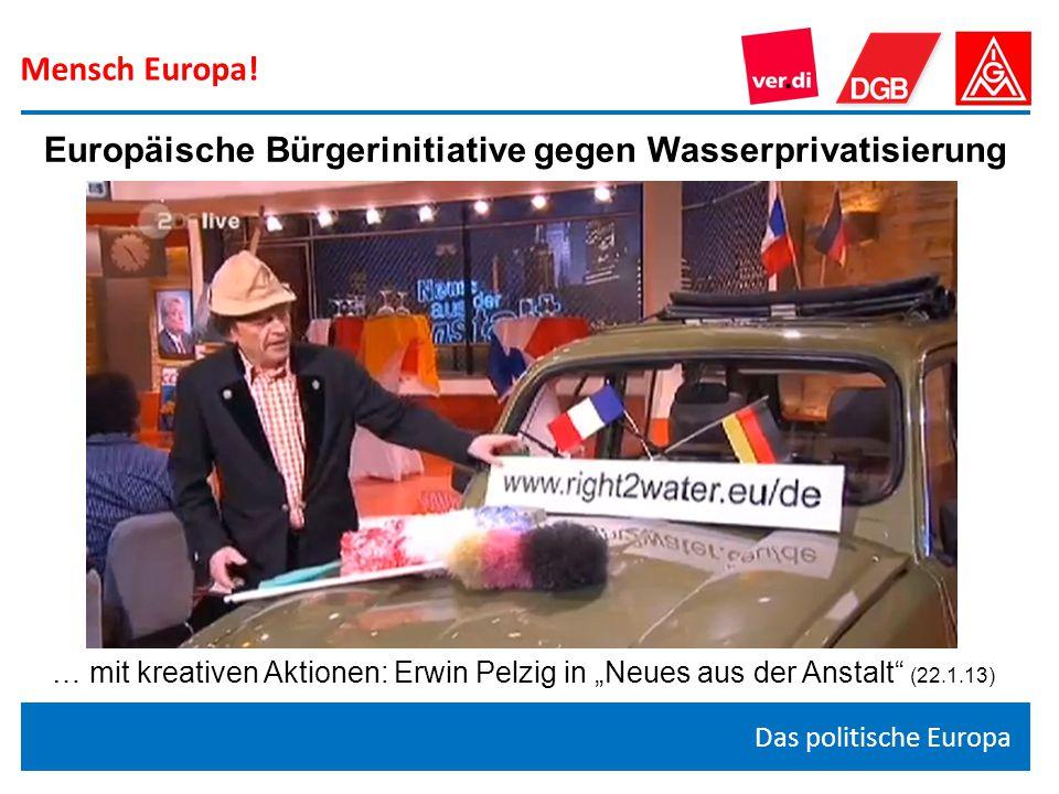 """Mensch Europa! Das politische Europa Europäische Bürgerinitiative gegen Wasserprivatisierung … mit kreativen Aktionen: Erwin Pelzig in """"Neues aus der"""