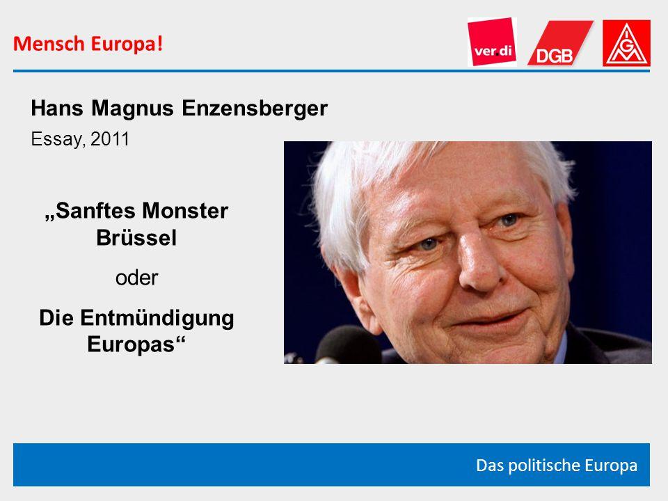 """Mensch Europa! Das politische Europa Hans Magnus Enzensberger Essay, 2011 """"Sanftes Monster Brüssel oder Die Entmündigung Europas"""""""