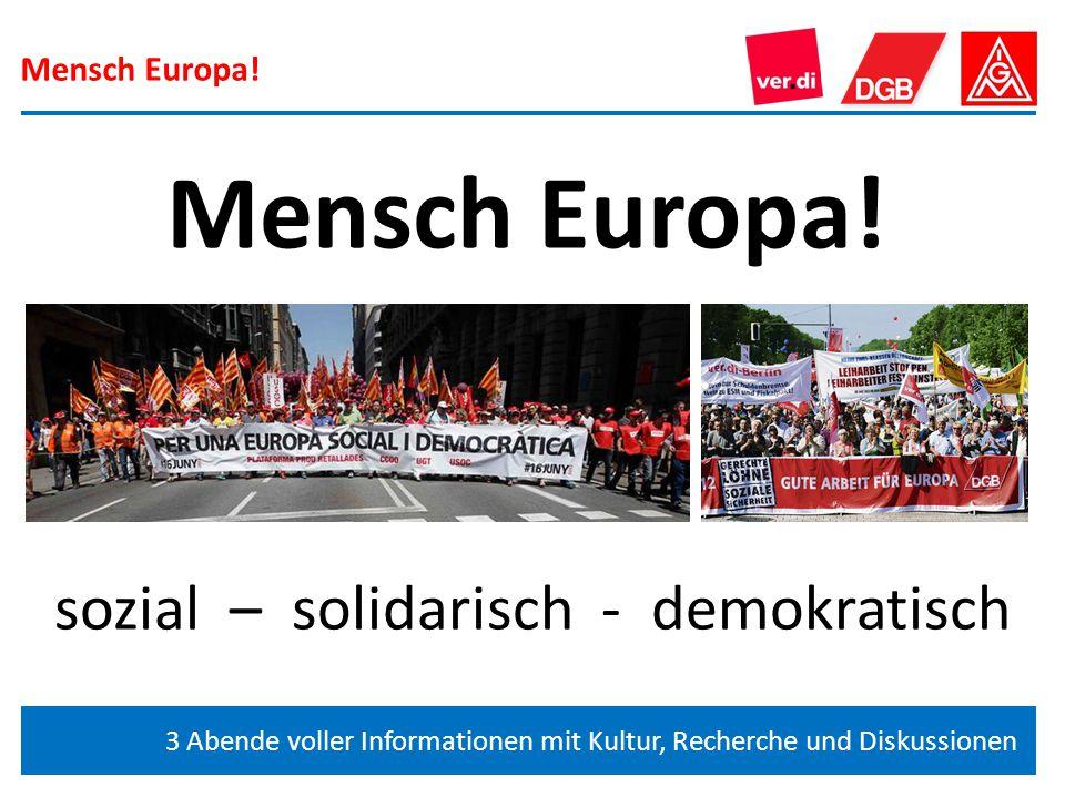 Mensch Europa! 3 Abende voller Informationen mit Kultur, Recherche und Diskussionen sozial – solidarisch - demokratisch Mensch Europa!