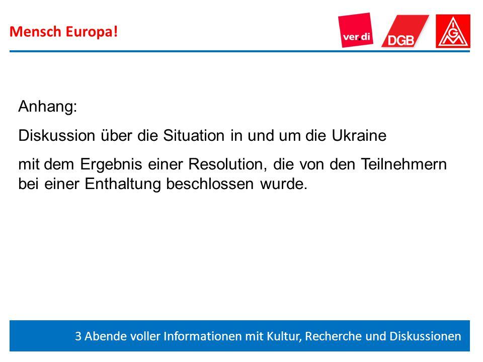 3 Abende voller Informationen mit Kultur, Recherche und Diskussionen Anhang: Diskussion über die Situation in und um die Ukraine mit dem Ergebnis eine