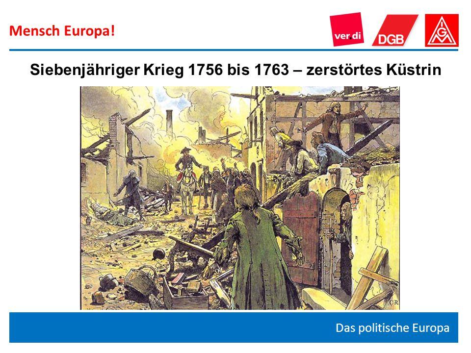 Mensch Europa! Das politische Europa Siebenjähriger Krieg 1756 bis 1763 – zerstörtes Küstrin